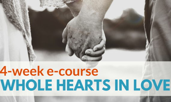 Whole Hearts in Love – 4-week e-course begins Jan. 22, 2018